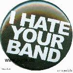 I hate your band button